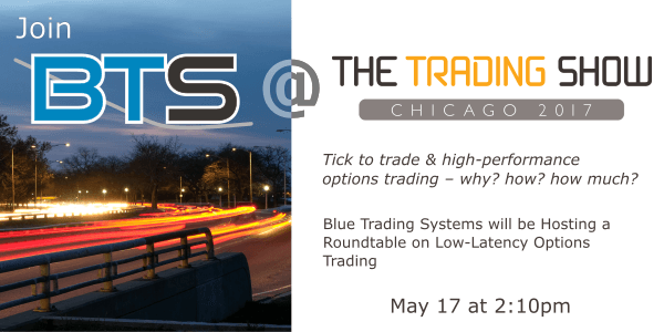 Join BTS at the Roundtable on Low-latency Trading Wednesday May 17th at 2:10pm